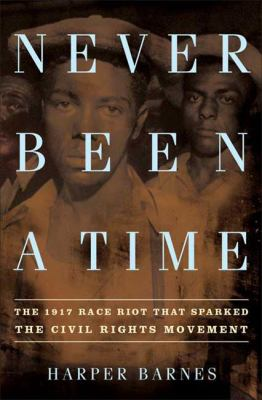 Never been a time : the 1917 race riot that sparked the civil rights movement
