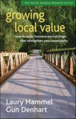 Growing local value : how to build business partnerships that strengthen your community