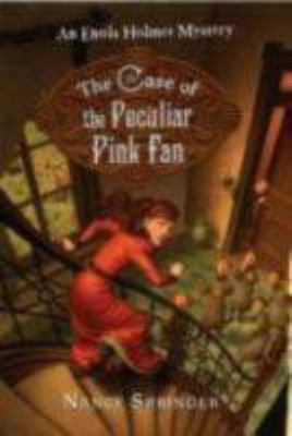 The case of the peculiar pink fan : an Enola Holmes mystery