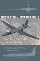 Operation Overflight: the U-2 spy pilot tells his story for the first time