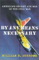 By any means necessary : America's secret air war in the Cold War