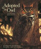 Adopted by an owl : the true story of Jackson, the owl