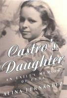 Castro's daughter : an exile's memoir of Cuba