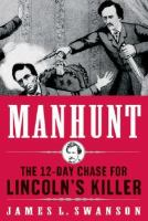 Manhunt : the twelve day chase for Lincoln's killer