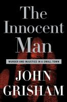 The innocent man : murder and injustice in a small town