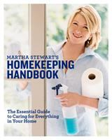 Martha Stewart's homekeeping handbook : the essential guide to caring for eveything in your home.