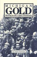 Michigan gold : mining in the Upper peninsula