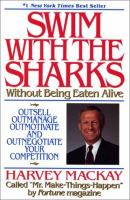 Swim with the sharks, without being eaten alive : outsell, outmanage, outmotivate, & outnegotiate your competition