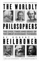 Worldly philosophers : the lives, times, and ideas of the great economic thinkers