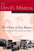 Devil's mistress : the diary of Eva Braun, the woman who lived and died with Hitler