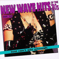 New wave hits of the '80s, vol. 10 : just can't get enough.