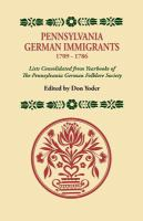 Pennsylvania German immigrants, 1709-1786 : lists consolidated from yearbooks of the Pennsylvania German Folklore Society