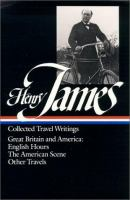 HENRY JAMES: COLLECTED TRAVEL WRITINGS: GREAT BRITAIN AND AMERICA (CLASSIC)