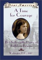 A time for courage : the suffragette diary of Kathleen Bowen  (Dear America)