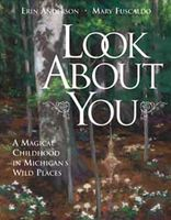 Look about you : a magical childhood in Michigan's wild places