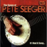 If I had a song : the songs of Pete Seeger