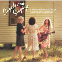Angels are singing : a women's bluegrass gospel collection.
