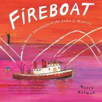 Fireboat : the heroic adventures of the John J. Harvey