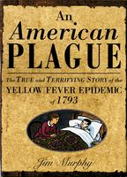 American plague : [the true and terrifying story of the yellow fever epidemic of 1793] (AUDIOBOOK)