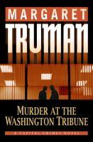Murder at the Washington Tribune : a capital crimes novel