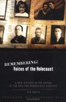 Remembering, voices of the Holocaust : a new history in the words of the men and women who survived
