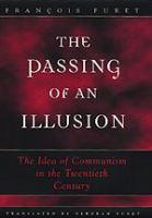 Passing of an illusion : the idea of communism in the twentieth century