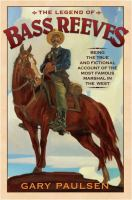 The legend of Bass Reeves : being the true and fictional account of the most valiant marshal in the West