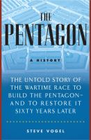 Pentagon : a history : the untold story of the wartime race to build the Pentagon--and to restore it sixty years later