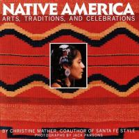 Native America : arts, traditions, and celebrations
