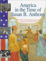 America in the time of Susan B. Anthony : 1845 to 1928