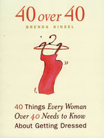 40 over 40 : 40 things every woman over 40 needs to know about getting dressed