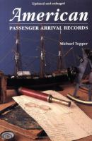 American passenger arrival records : a guide to the records of immigrants arriving at American ports by sail and steam