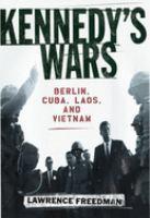 Kennedy's wars : Berlin, Cuba, Laos, and Vietnam