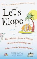 Let's elope : the definitive guide to eloping, destination weddings, and other creative wedding options