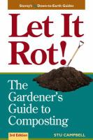 Let it rot! : the gardener's guide to composting