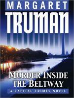 Murder inside the Beltway : a Capital crime novel (LARGE PRINT)