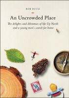 An uncrowded place : the delights and dilemmas of life up north and a young man's search for home