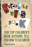 Recycle this book : 100 top children's book authors tell you how to go green