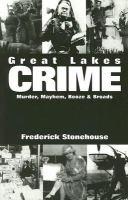 Great Lakes crime : murder, mayhem, booze & broads