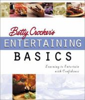 Betty Crocker's entertaining basics : learning to entertain with confidence.