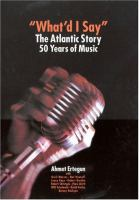 """""""What'd I say?"""" : the Atlantic story : 50 years of music"""