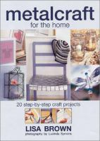 Metalcraft for the home : 20 step-by-step craft projects