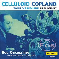 Celluloid Copland : world premiere film music.