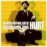Avalon blues : a tribute to the music of Mississippi John Hurt.