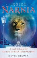 Inside Narnia : a guide to exploring The lion, the witch, and the wardrobe