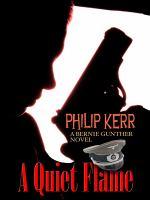 A quiet flame : a Bernie Gunther novel (LARGE PRINT)