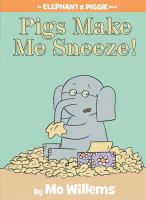 Pigs make me sneeze! : an elephant & piggie book