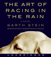 The art of racing in the rain : [a novel] (AUDIOBOOK)