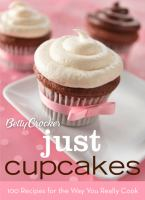 Betty Crocker just cupcakes : 100 recipes for the way you really cook.