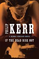 If the dead rise not : a Bernie Gunther novel